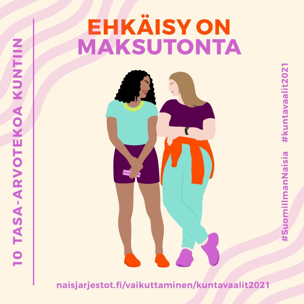 Kuvassa näkyy luonnonvalkoisella taustalla kaksi naishahmoa, joista toisella on kädessään ehkäisypilleri-liuska. Kuvassa lukee Ehkäisy on maksutonta.